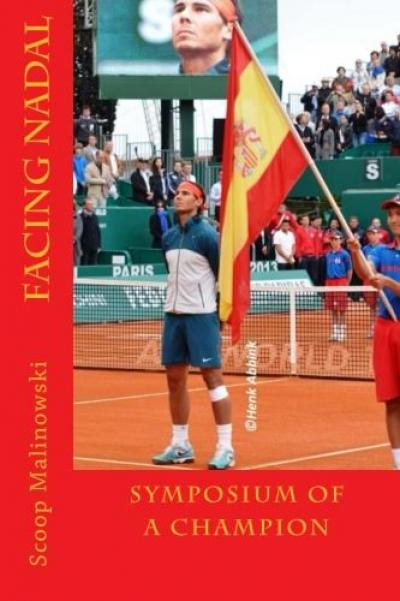 "Tennis journalist Mark ""Scoop"" Malinowski recently published his fourth tennis book, Facing Nadal: Symposium of a Champion"